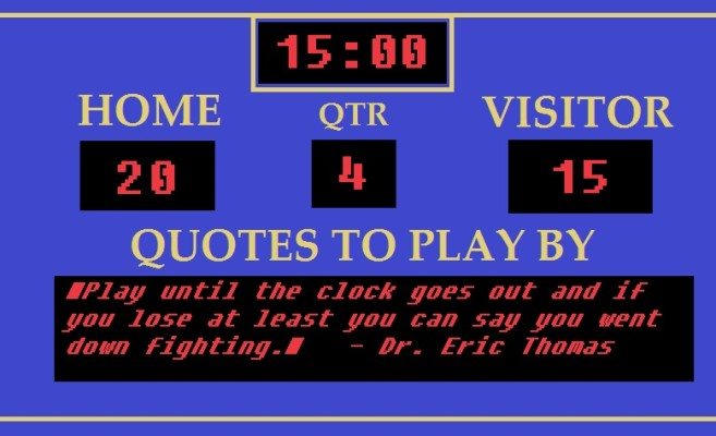 """Play until the clock goes out and if you lose at least you can say you went down fighting."" - Dr. Eric Thomas"