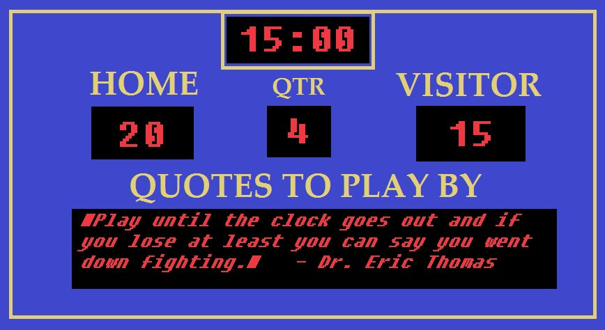 """""""Play until the clock goes out and if you lose at least you can say you went down fighting."""" - Dr. Eric Thomas"""