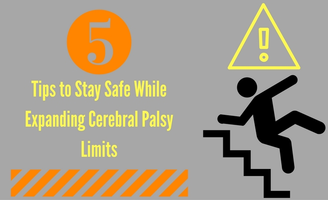 Five tips to help you stay safe while expanding cerebral palsy limits.