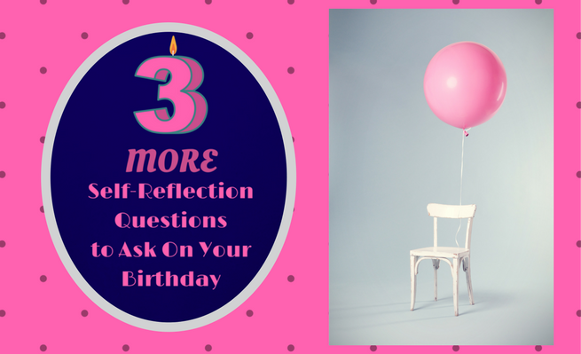 Zachary Fenell provides three more self-reflection questions to ask yourself on your birthday.
